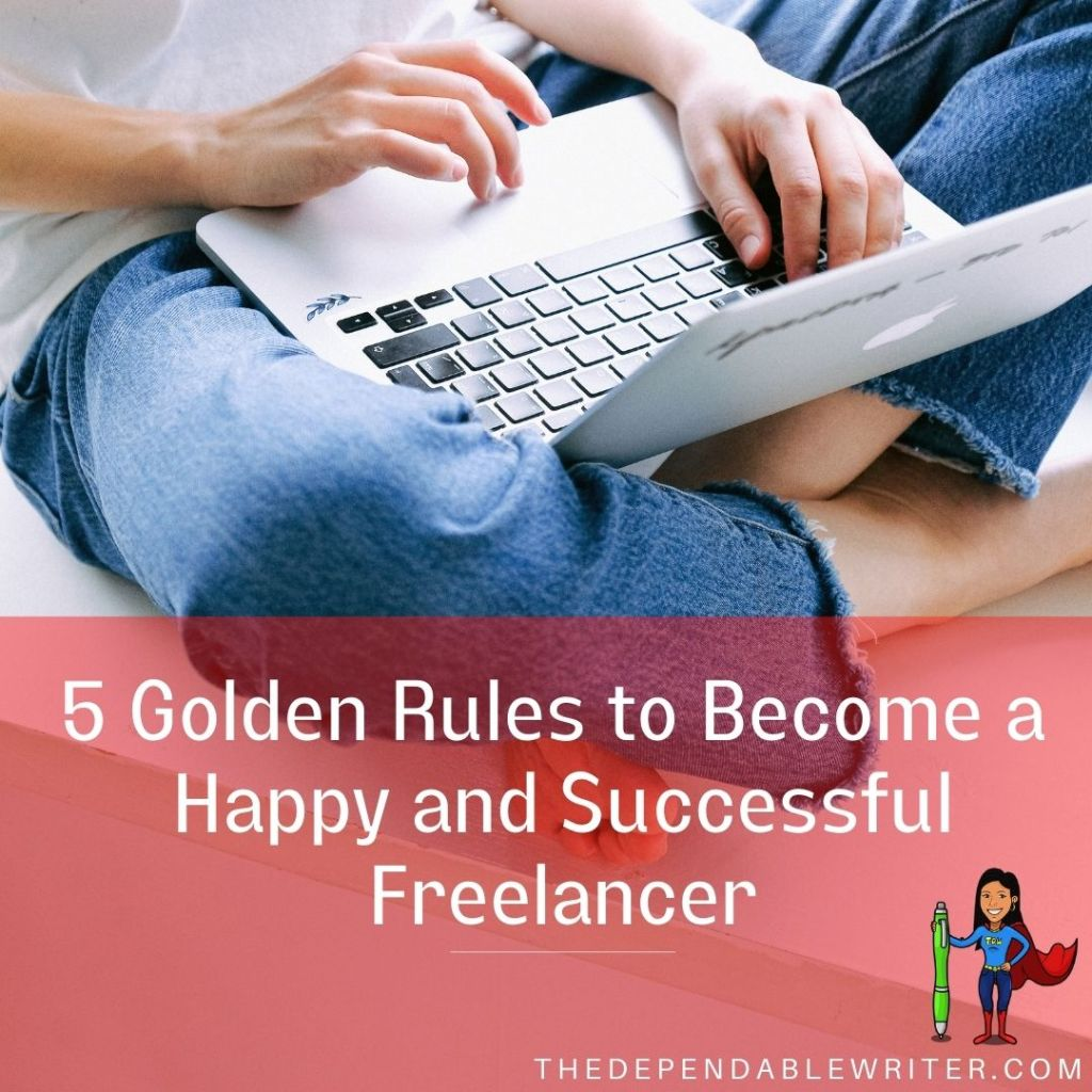 Follow My 5 Golden Rules to become a Happy and Successful Freelancer