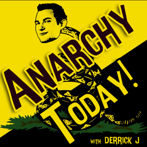 Anarchy-Today-with-Derrick-J