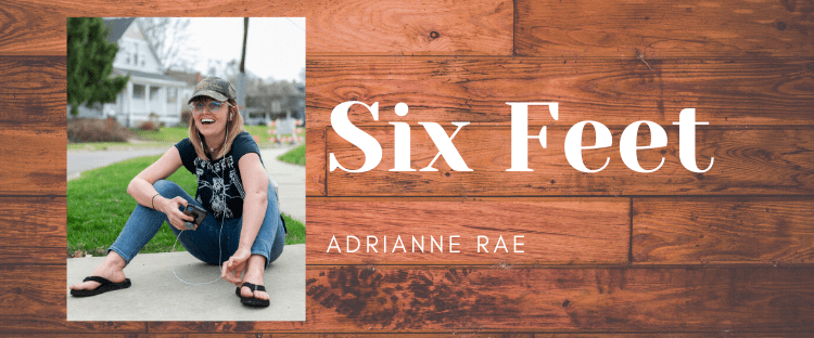 Six Feet Adrianne Rae