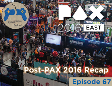 gaming podcast, pax 2016 recap, pax east, video games discussion, thedgcast, disconnected gamers,