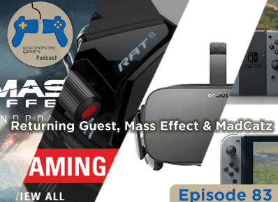 gaming podcast, discussing mass effect andromeda, oculus rift, nintendo youtube policies, madcatz bankruptcy,