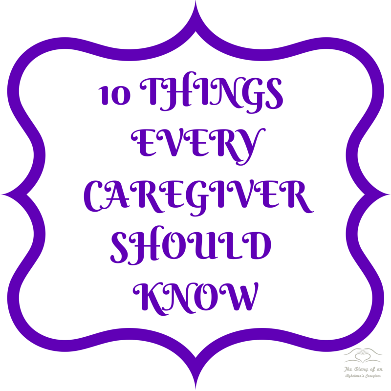 10 Things EveryCaregiverShould Know https://thediaryofanalzheimerscaregiver.com/2014/09/10-things-every-caregiver-should-know/
