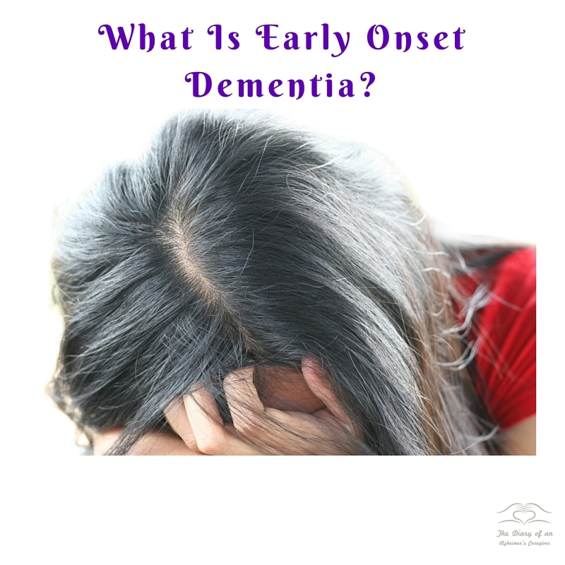 What is early onset dementia https://thediaryofanalzheimerscaregiver.com/2014/09/early-onset-dementia/