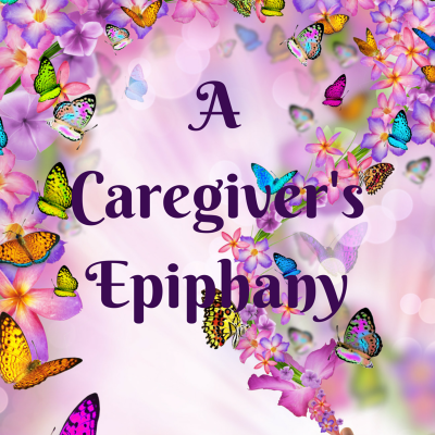 A CAREGIVER'S EPIPHANY