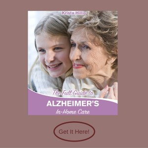 Get The Full Guide To Alzheimer's In-Home Care free pdf by The Diary of an Alzheimer's Caregiver