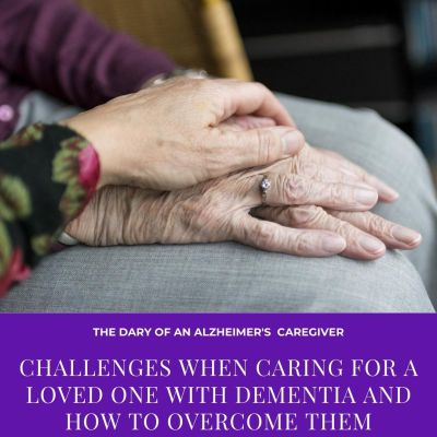 Challenges When Caring For A Loved One With Dementia And How To Overcome Them