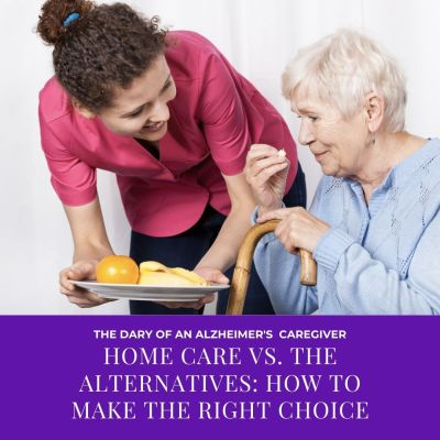 Home Care vs. The Alternatives: How to Make The Right Choice