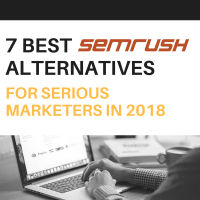 7 Best SEMrush Alternatives for Serious Marketers in 2018