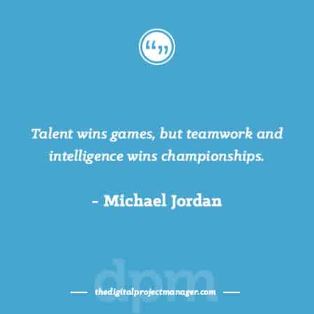 """Project Management Quotes - """"Talent wins games, but teamwork and intelligence wins championships."""" ~ Michael Jordan"""