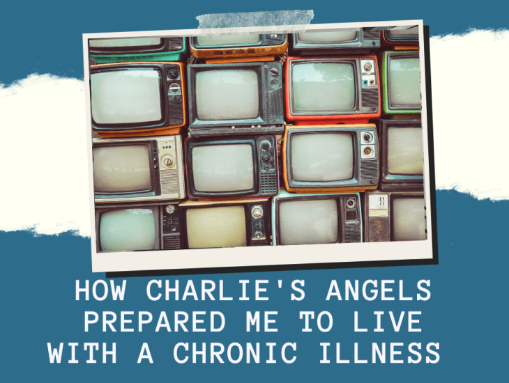 How Charlie's Angels prepared me to live with a chronic illness