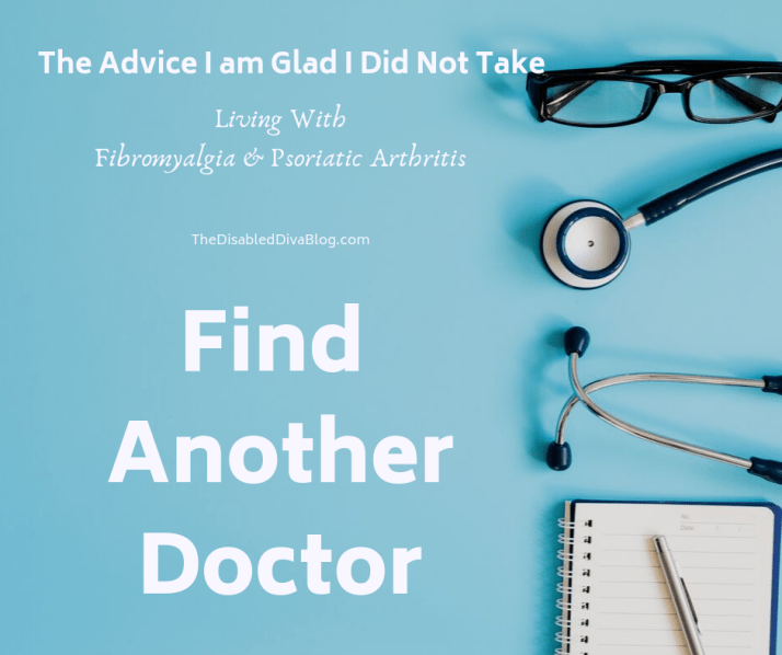 The advice I am glad I did not take. Living with fibromyalgia and psoriatic  <a class=