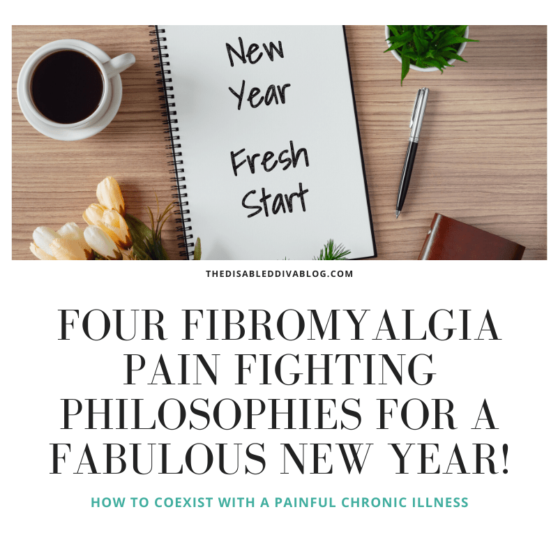 Four Fibromyalgia Pain Fighting Philosophies for a Fabulous New Year!