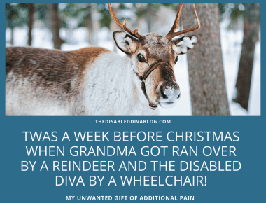 Twas a Week Before Christmas When Grandma Got Ran Over by a Reindeer and The Disabled Diva by a Wheelchair!