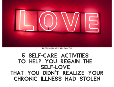 selfcare activites to regain self-love stolen from chronicillness