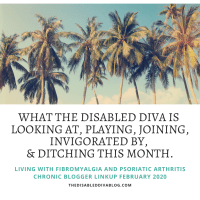 What The Disabled Diva is Looking at, Playing, Joining, Invigorated by, and Ditching This Month. Living with Fibromyalgia and Psoriatic Arthritis