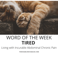Word of the Week * TIRED * Living with Incurable Abdominal Chronic Pain