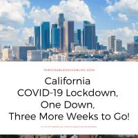California COVID-19 Lockdown, One Down, Three More Weeks to Go!