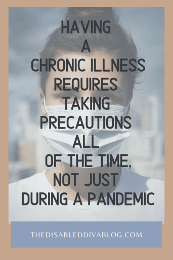 Having a chronic illness requires taking precautions all of the time, not just during a pandemic