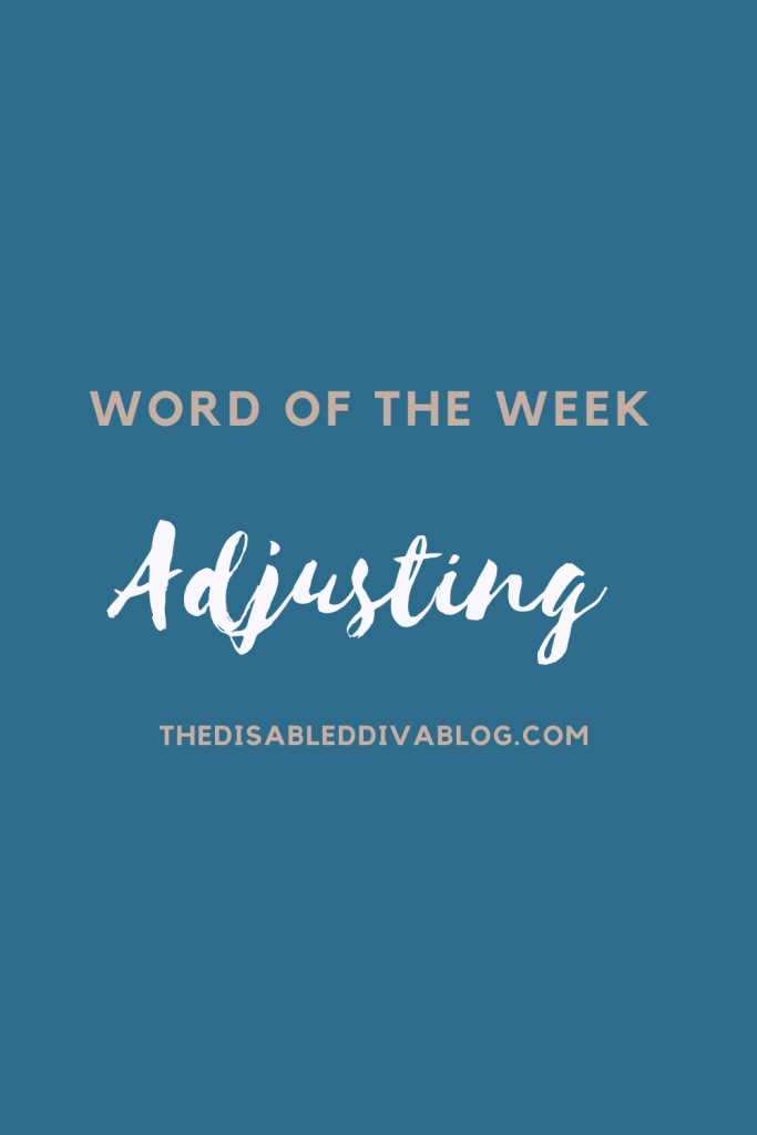 My word of the week is Adjusting - Blogger Linkup