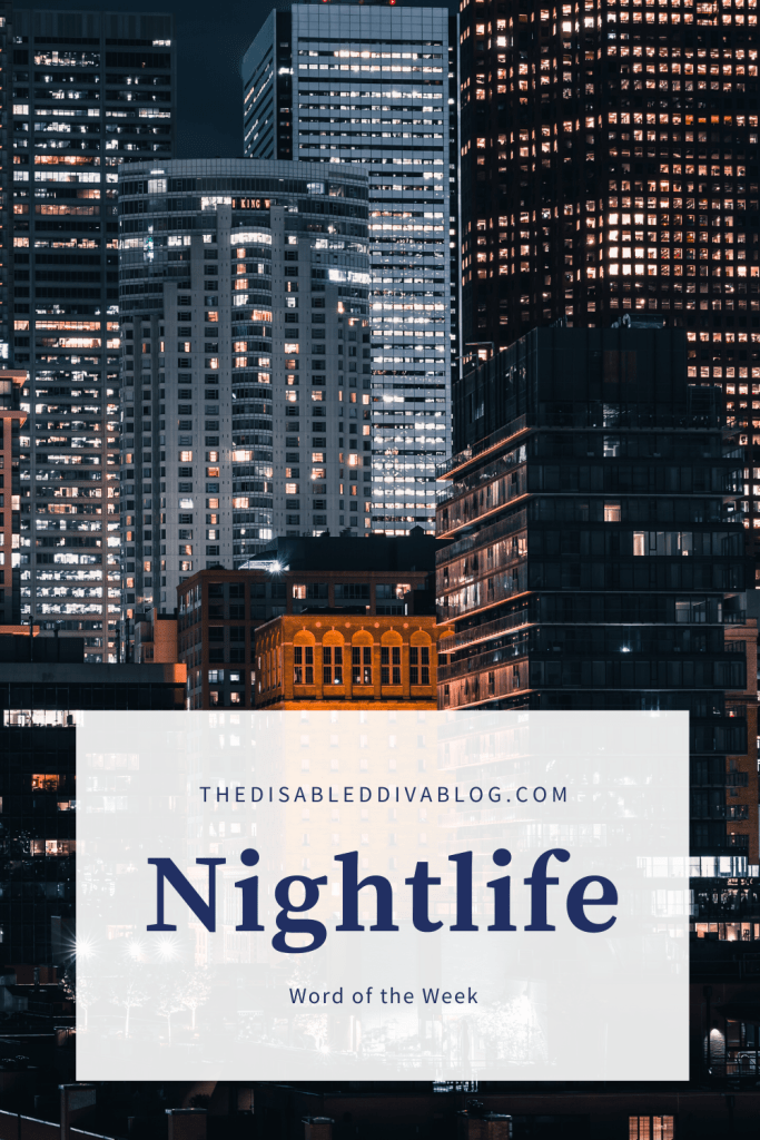 The Disabled Diva's Word of the Week Nightlife