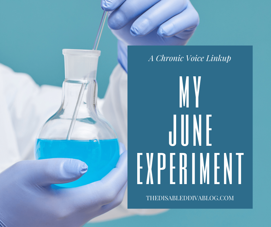 Welcome to my June experiment. My life will only get worse unless I try something different. Here's what I intend to try this month to make living with the progression of fibromyalgia, arthritis, and endometriosis better.