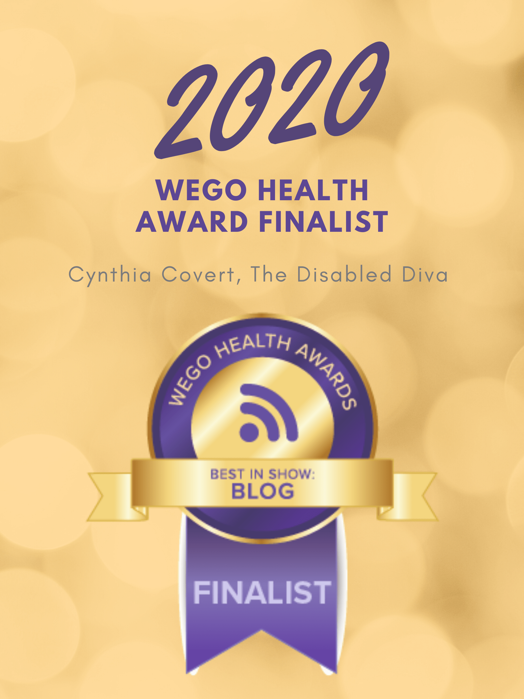 Cynthia Covert, The Disabled Diva is a Best in Blog finalist for the 2020 WEGO Health Awards!