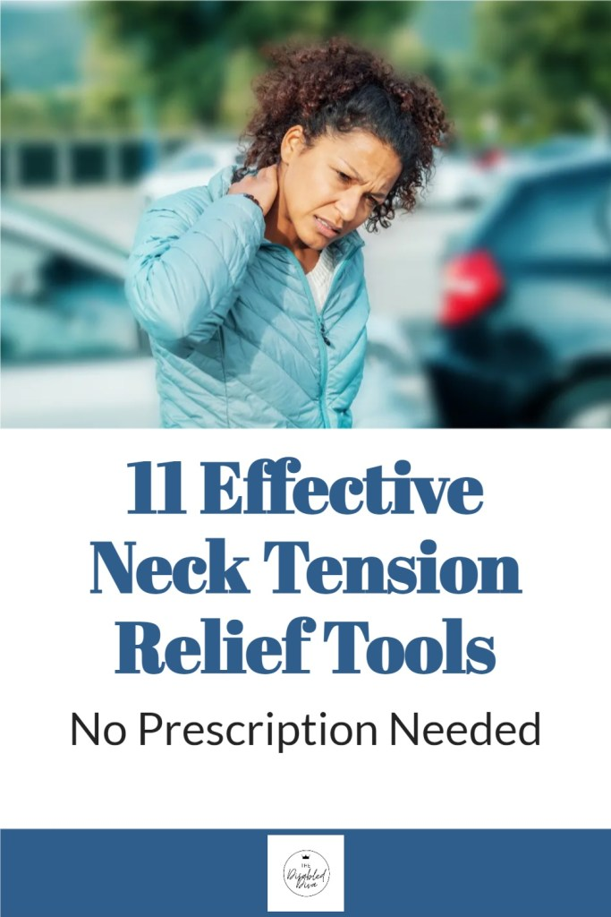 Discover 11 effective neck tension relief tools that are available without a prescription. The Disabled Diva shares how she chooses the tools that best address the cause of her neck pain.