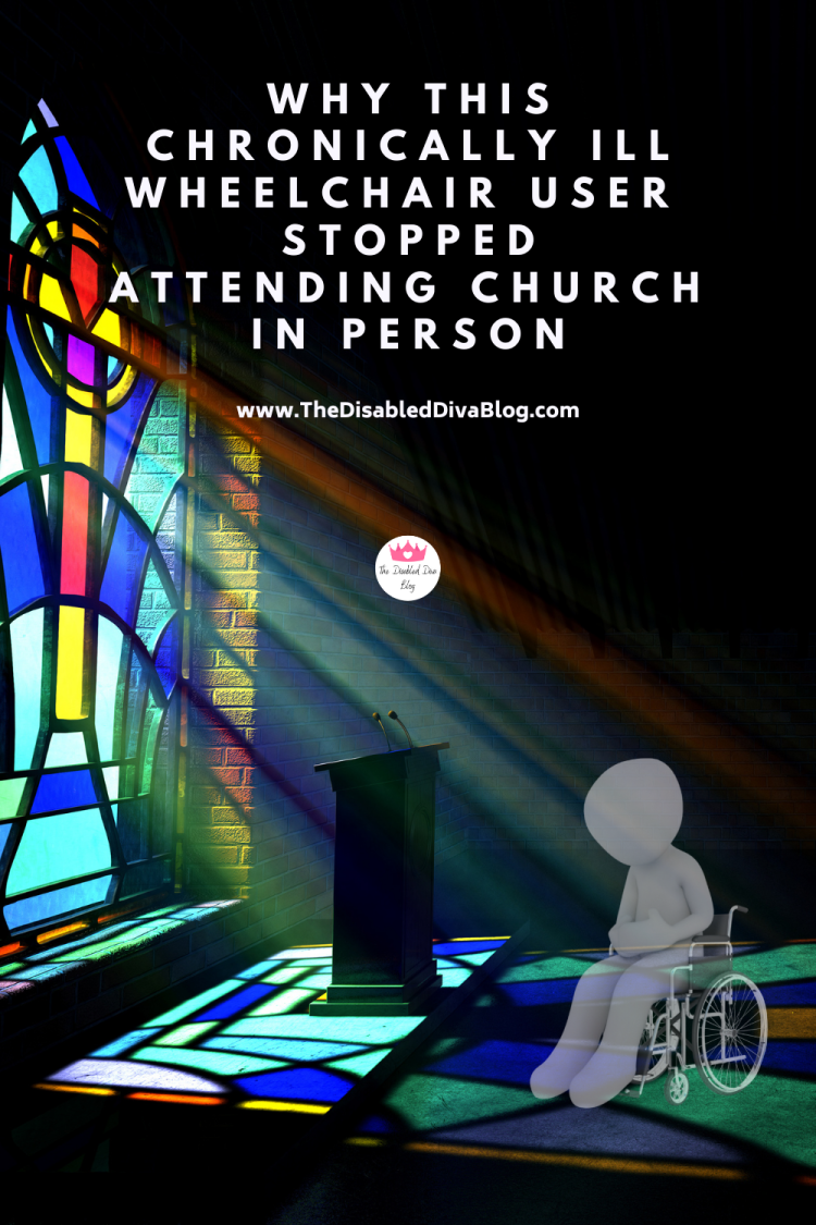 Why this chronically ill wheelchair user stopped attending church in person. Shedding light on what makes going so painful.