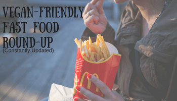 Vegan-friendly Fast Food Round-Up | Making My Home Happy