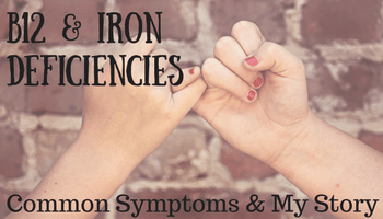 B12 & Iron Deficiencies | Common Symptoms & My Story | Making My Home Happy