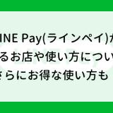 LINE Pay(ラインペイ)が使えるお店や使い方について!さらにお得な使い方も!