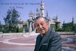 It's fun to do the impossible. ~ Walt Disney