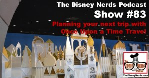 The Disney Nerds Podcast Show #83 - Trip Planning with Once Upon a Time Travel