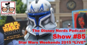 """The Disney Nerds Podcast Show #85 - Star Wars Weekend 2015 """"LIVE"""""""