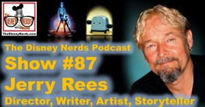 The Disney Nerds Podcast Show #87 - Jerry Rees