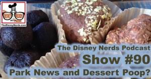 The Disney Nerds Podcast Show #90 - Park News and Dessert Poop?