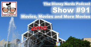 The Disney Nerds Podcast Show #91 - Movies, Movies and More Movies