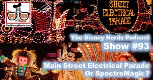 The Disney Nerds Podcast Show #93 - Main Street Electrical Parade or Spectro Magic?