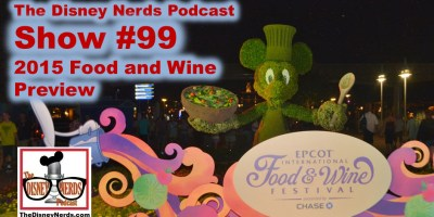 The Disney Nerds Podcast Show #99 - 201 Epcot International Food and Wine Festival Preview