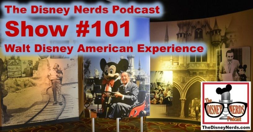The Disney Nerds Podcast - Show #101 Walt Disney American Experience
