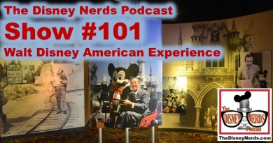 The Disney Nerds Podcast - Show #101 Walt Disney American Experience