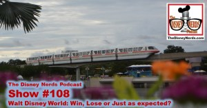 The Disney Nerds Podcast: Show #108 - Walt Disney World Win lose or Just as Expected.