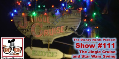 The Disney Nerds Podcast Show #111: Jingle Cruise and Star Wars Swing