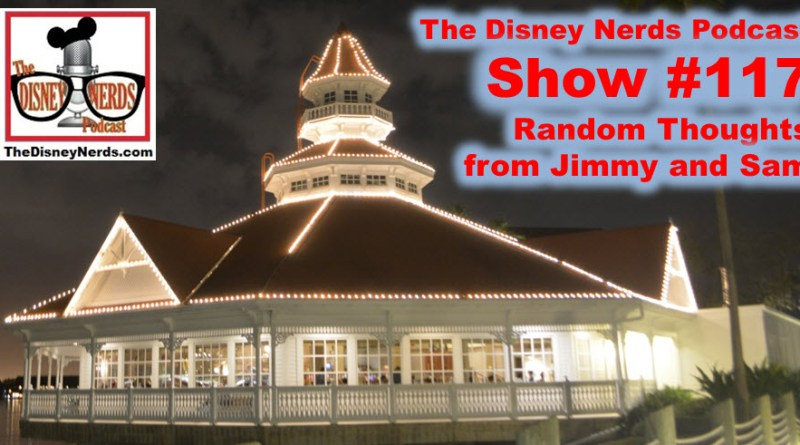 The Disney Nerds Podcast Show #117: Random Thoughts with Jimmy and Sam