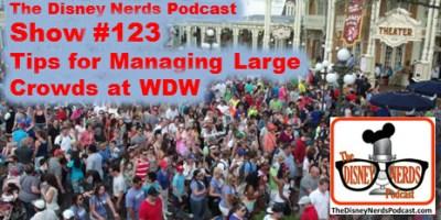 The Disney Nerds Podcast Show #123 - Managing Large Crowds at Walt Disney World