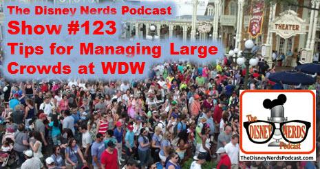 The Disney Nerds Podcast Show #123 - Managing Large Crowds at Walt Disney World