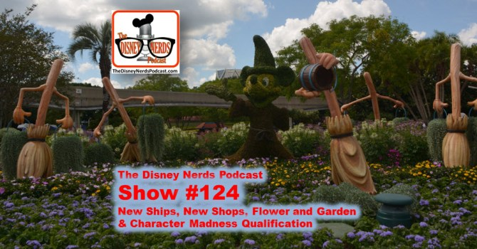 The Disney Nerds Podcast Show #124 - News, Flower and Garden and Character Madness Qualification