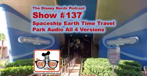 The Disney Nerds Podcast Episode #137 - Spaceship Earth Time travel - with all four versions.