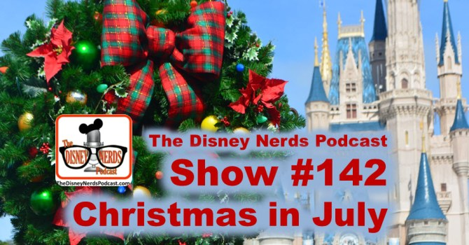 Christmas In July Disney World.Show 142 Christmas In July The Disney Nerds Podcast