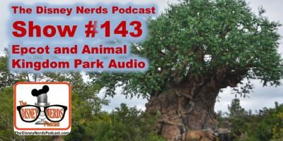 The Disney Nerds Podcast Show #143: Epcot and Animal Kingdom Live